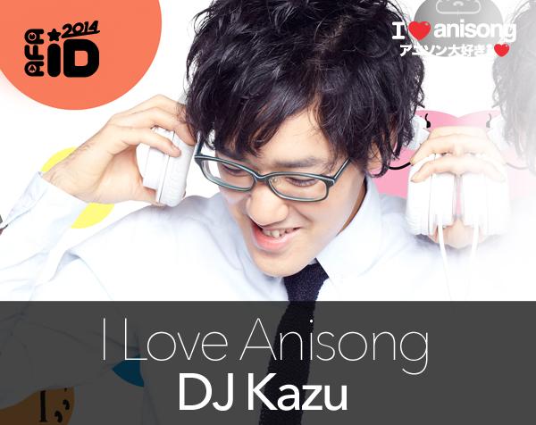 DJ KAZU: AFAID 14 – I LOVE ANISONG